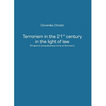 Terrorism in the 21st century in the light of law - Dróżdż Dominika