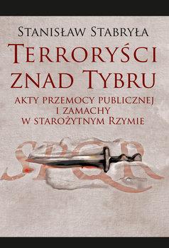 Terroryści znad Tybru. Akty przemocy publicznej i zamachy w starożytnym Rzymie-Stabryła Stanisław
