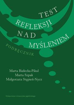 Test refleksji nad myśleniem. Podręcznik-Białecka-Pikul Marta, Szpak Marta, Stępień-Nycz Małgorzata
