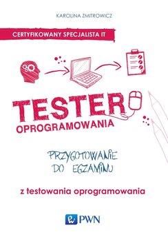 Tester oprogramowania. Przygotowanie do egzaminu z testowania oprogramowania-Zmitrowicz Karolina