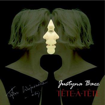 Tete-a-tete-Justyna Bacz