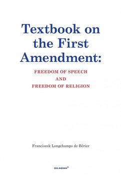 Textbook on the First Amendment Freedom of Speech and Freedom of religion - Longchamps de Berier Franciszek