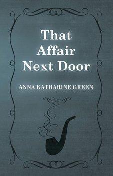 That Affair Next Door;Amelia Butterworth - Volume 1-Green Anna Katharine