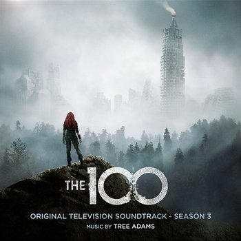 The 100: Season 3 (Original Television Soundtrack) - Tree Adams