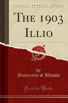 The 1903 Illio (Classic Reprint)-Illinois University Of