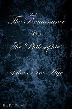 The 2nd Renaissance & The Philosophies of the New Age-Daniels R.T.