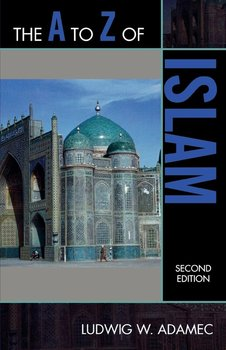 The A to Z of Islam, Second Edition-Adamec Ludwig W.