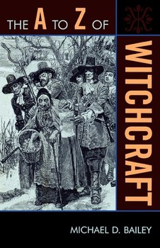 The A to Z of Witchcraft-Bailey Michael D.