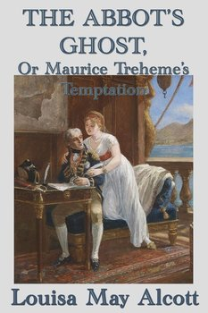 The Abbot's Ghost,  Or Maurice Treheme's Temptation - Alcott Louisa May