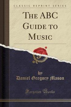 The ABC Guide to Music (Classic Reprint)-Mason Daniel Gregory
