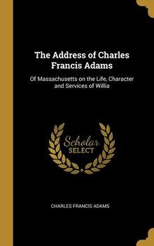 The Address of Charles Francis Adams-Adams Charles Francis