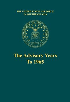 The Advisory Years to 1965 (the United States Air Force in Southeast Asia Series)-Futrell Robert F.