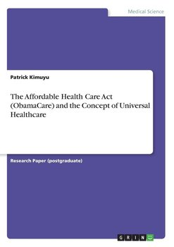 The Affordable Health Care Act (ObamaCare) and the Concept of Universal Healthcare-Kimuyu Patrick