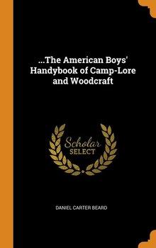 ...The American Boys' Handybook of Camp-Lore and Woodcraft-Beard Daniel Carter