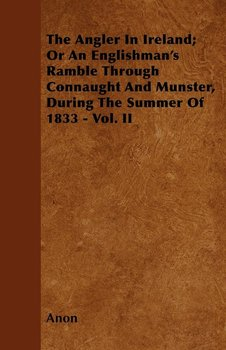 The Angler In Ireland; Or An Englishman's Ramble Through Connaught And Munster, During The Summer Of 1833 - Vol. II-Anon