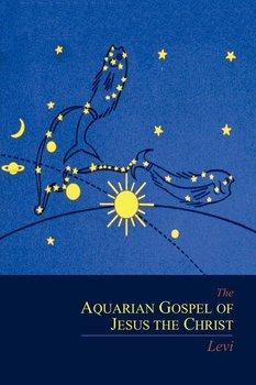 The Aquarian Gospel of Jesus the Christ-Levi Michael I.
