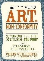 The Art of Non-Conformity: Set Your Own Rules, Live the Life You Want, and Change the World-Guillebeau Chris