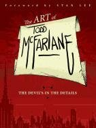 The Art of Todd McFarlane: The Devil's in the Details-Mcfarlane Todd