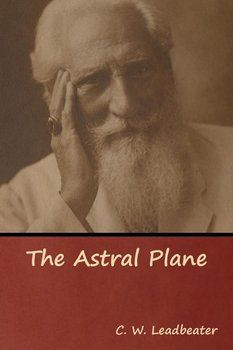 The Astral Plane - Leadbeater C. W.