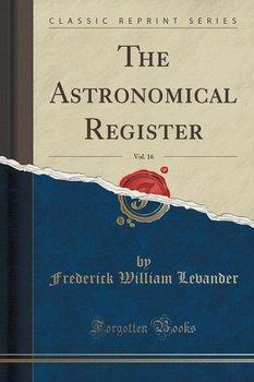 The Astronomical Register, Vol. 16 (Classic Reprint)-Levander Frederick William