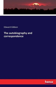 The autobiography and correspondence - Gibbon Edward