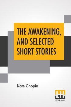 The Awakening, And Selected Short Stories-Chopin Kate
