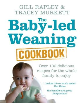The Baby-led Weaning Cookbook - Rapley Gill, Murkett Tracey