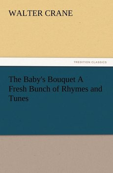 The Baby's Bouquet A Fresh Bunch of Rhymes and Tunes-Crane Walter