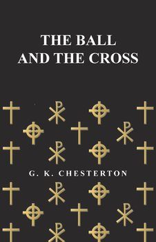 The Ball and the Cross-Chesterton G. K.