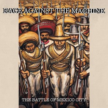 The Battle Of Mexico City-Rage Against The Machine