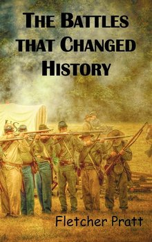 The Battles That Changed History-Pratt Fletcher