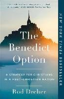 The Benedict Option: A Strategy for Christians in a Post-Christian Nation-Dreher Rod