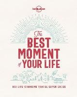 The Best Moment Of Your Life - Lonely Planet