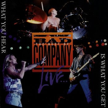The Best Of Bad Company Live...What You Hear Is What You Get-Bad Company