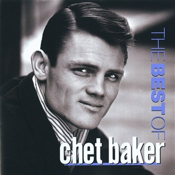 The Best Of Chet Baker - Chet Baker