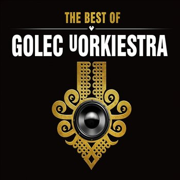 The Best of Golec uOrkiestra - GOLEC UORKIESTRA
