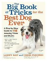The Big Book of Tricks for the Best Dog Ever. A Step-By-Step Guide to 118 Amazing Tricks and Stunts-Kay Larry, Perondi Chris