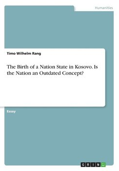 The Birth of a Nation State in Kosovo. Is the Nation an Outdated Concept?-Rang Timo Wilhelm