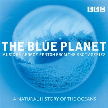 The Blue Planet - Music from the BBC TV Series-Choir of Magdalen College, Oxford, BBC Concert Orchestra, George Fenton