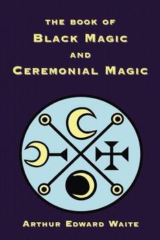 The Book of Black Magic and Ceremonial Magic-Waite Arthur Edward