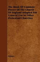 The Book of Common Prayer of the Church of England Adapted for General Use in Other Protestant Churches-Anon