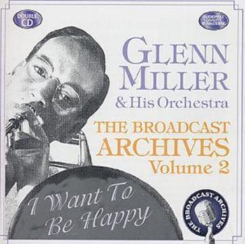 The Broadcast Archives - Glenn Miller & His Orchestra