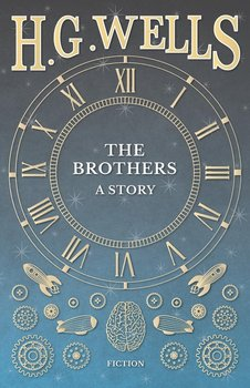 The Brothers - A Story - Wells H. G.