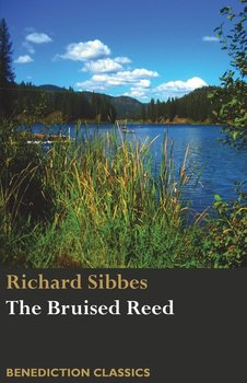 The Bruised Reed and Smoking Flax-Sibbes Richard