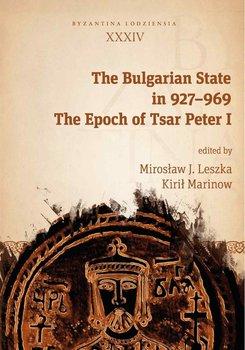 The Bulgarian State in 927–969. The Epoch of Tsar Peter I-Leszka Mirosław J., Marinow Kirił