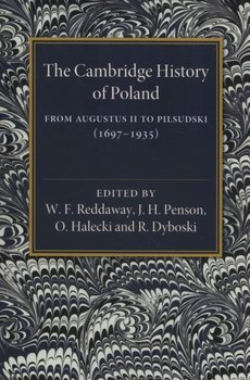 The Cambridge History of Poland. From Augustus II to Pilsudski (1697–1935)