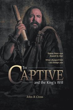 The Captive and the King's Will-Cross John R
