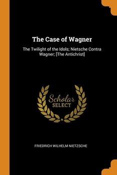 The Case of Wagner-Nietzsche Friedrich Wilhelm
