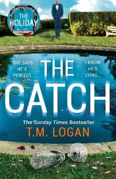The Catch: The perfect escapist thriller from the author of The Holiday, Sunday Times bestseller and Richard & Judy pick-Logan T.M.