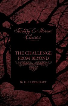 The Challenge from Beyond (Fantasy and Horror Classics) - Lovecraft H. P.